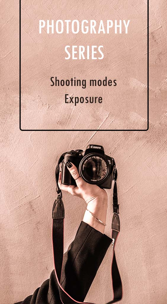 PHOTOGRAPHY TIPS SERIES: PART 1 | SHOOTING MODES & EXPOSURE