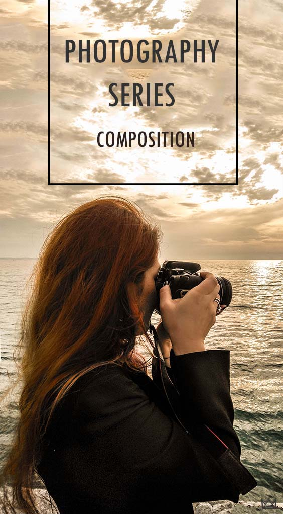 PHOTOGRAPHY SERIES Part 2   |  COMPOSITION