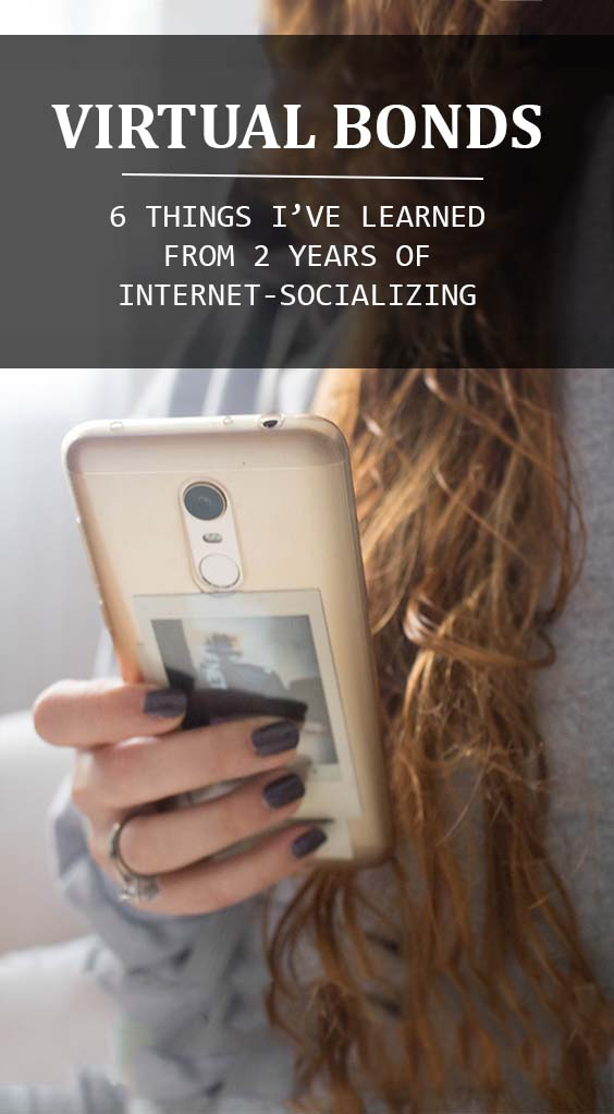 VIRTUAL BONDS  | 6 THINGS I'VE LEARNED  FROM 2 YEARS OF INTERNET-SOCIALIZING