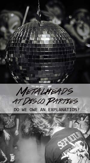METALHEADS AT DISCO PARTIES