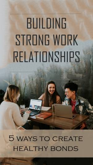 Building Strong Work Relationships