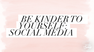 Be Kinder To Yourself: Social Media