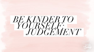 Be Kinder to Yourself: Judgement