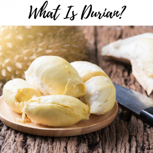 Have you ever tried Durian?