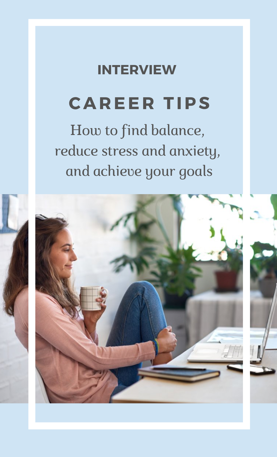 Career Tips:  How to find balance, reduce stress and anxiety, and achieve your goals