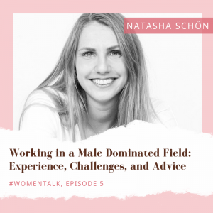 Working in a Male Dominated Field: Experience, Challenges, and Advice (Podcast)