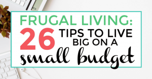 Frugal Living: 26 Tips to Live Big on a Small Budget