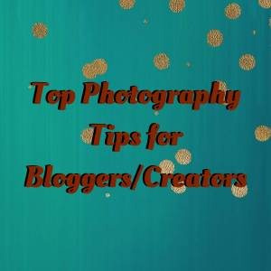 Top Photography Tips for Bloggers/Creators!