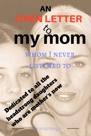 An open letter to my mom whom I never listened to.