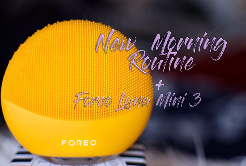 New Skincare Routine + Foreo Luna Mini 3 Review