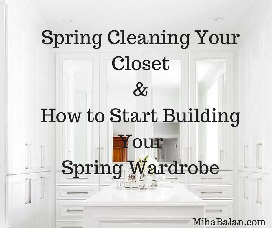 How to start building your spring wardrobe + Spring cleaning your closet