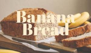 Quarantine Recipes - Delicious Banana Bread
