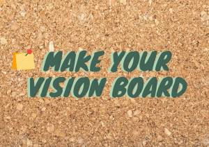Have You Ever Made a Vision Board Before?