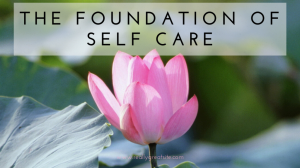 The Foundation of Self Care