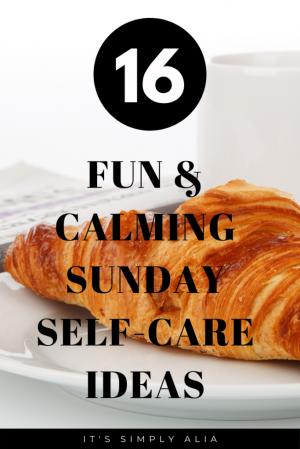 16 Fun & Calming Self-Care Sunday Ideas
