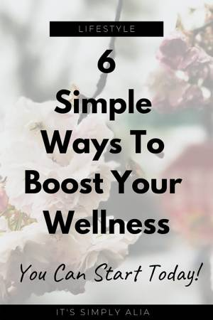 6 Simple Ways To Boost Your Wellness Today