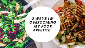 I Lost My Appetite During Lockdown // 3 Ways I'm Overcoming My Poor Appetite