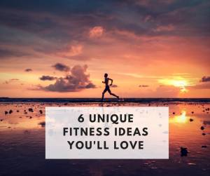 6 Unique Fitness Ideas You'll Love
