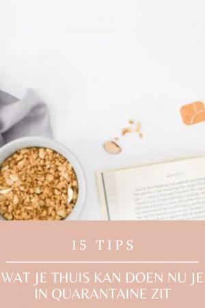 15 tips wat je thuis kan doen, nu je in quarantaine zit!